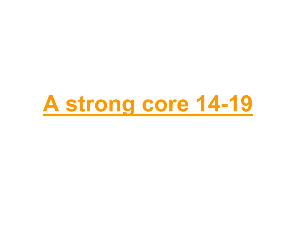A strong core 14-19