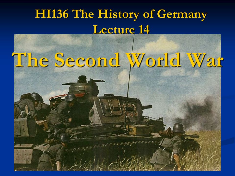HI136 The History of Germany Lecture 14 The Second World War