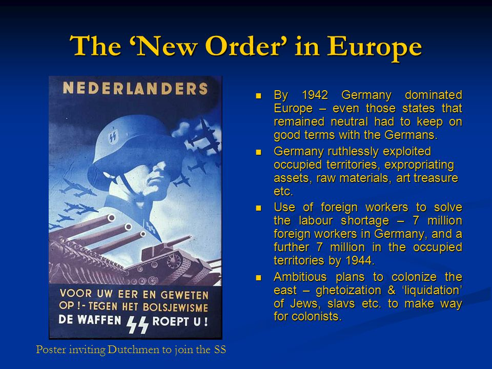 The 'New Order' in Europe By 1942 Germany dominated Europe – even those states that remained neutral had to keep on good terms with the Germans.