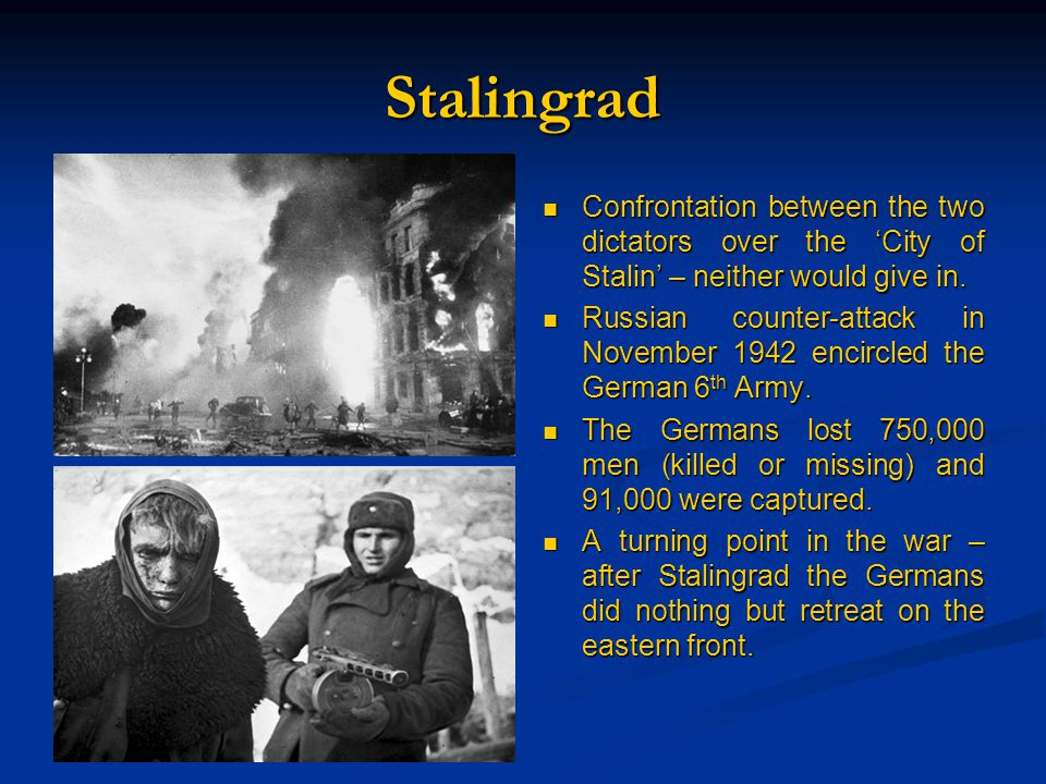 Stalingrad Confrontation between the two dictators over the 'City of Stalin' – neither would give in.