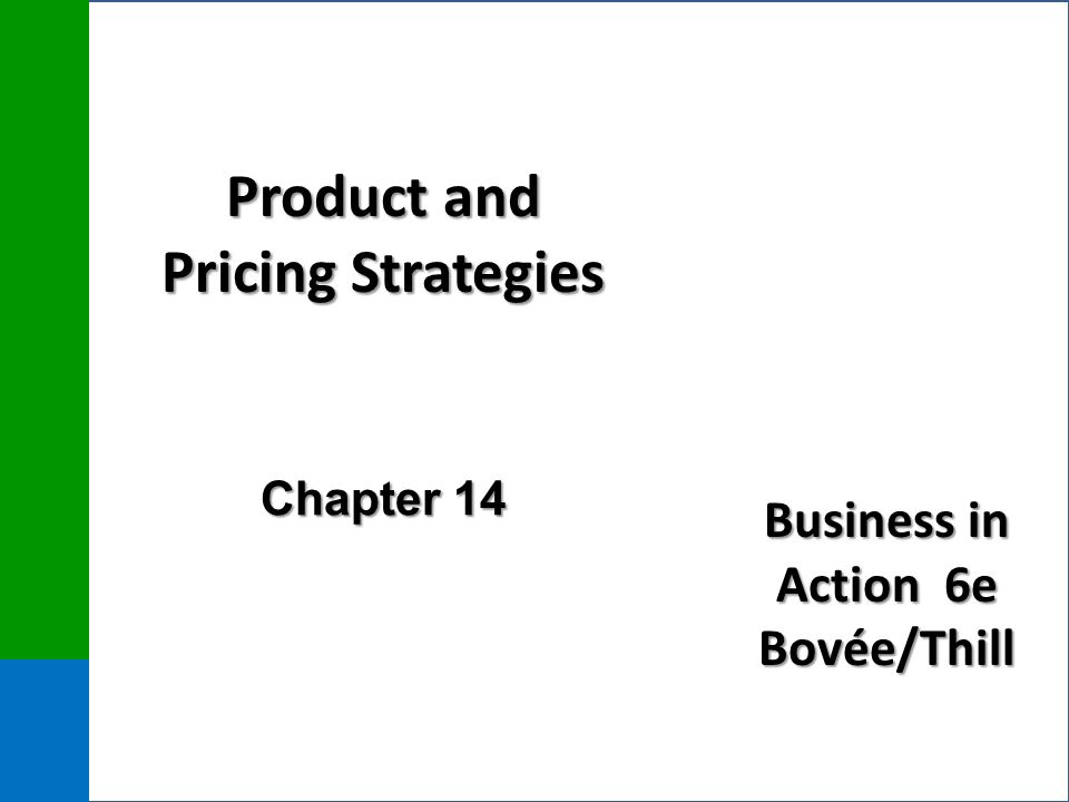 Business in Action 6e Bovée/Thill Product and Pricing Strategies Chapter 14