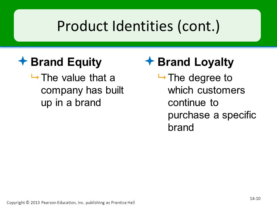 Product Identities (cont.)  Brand Equity  The value that a company has built up in a brand  Brand Loyalty  The degree to which customers continue