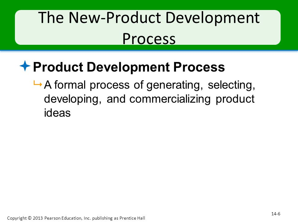 The New-Product Development Process  Product Development Process  A formal process of generating, selecting, developing, and commercializing product