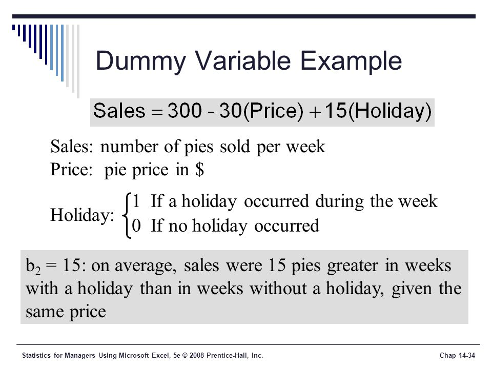 Statistics for Managers Using Microsoft Excel, 5e © 2008 Prentice-Hall, Inc.Chap 14-34 Dummy Variable Example Sales: number of pies sold per week Pric