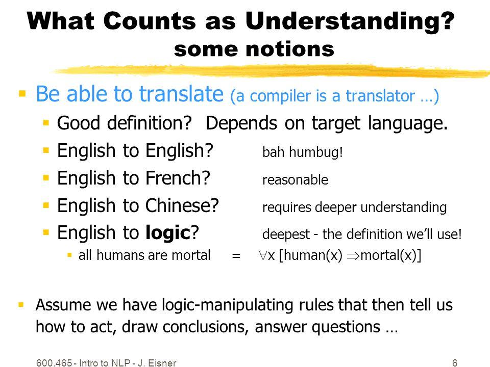 600.465 - Intro to NLP - J.Eisner7 What Counts as Understanding.