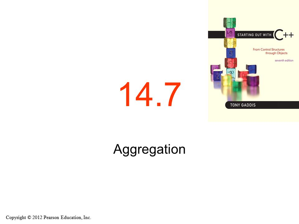 Copyright © 2012 Pearson Education, Inc. 14.7 Aggregation