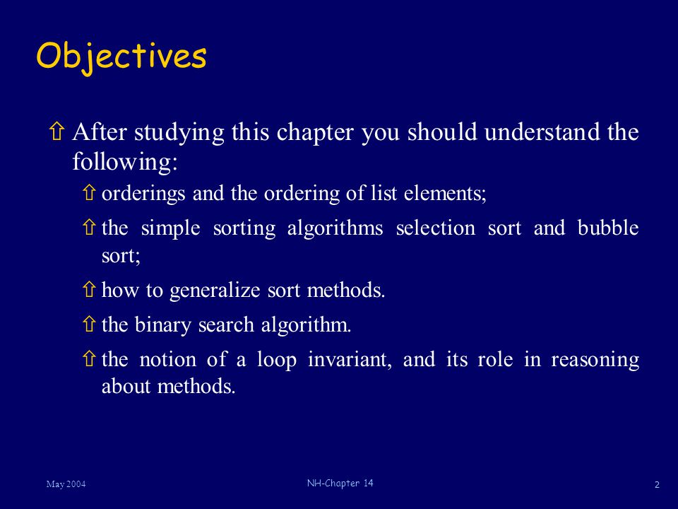 2 May 2004 NH-Chapter 14 Objectives ñAfter studying this chapter you should understand the following: ñorderings and the ordering of list elements; ñt