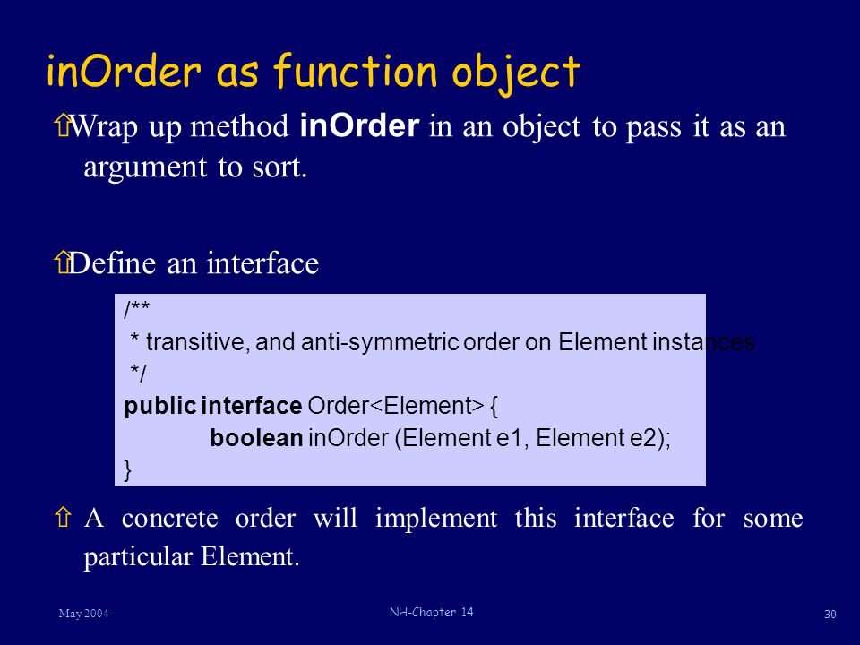 30 May 2004 NH-Chapter 14 inOrder as function object ñA concrete order will implement this interface for some particular Element.  Wrap up method inO