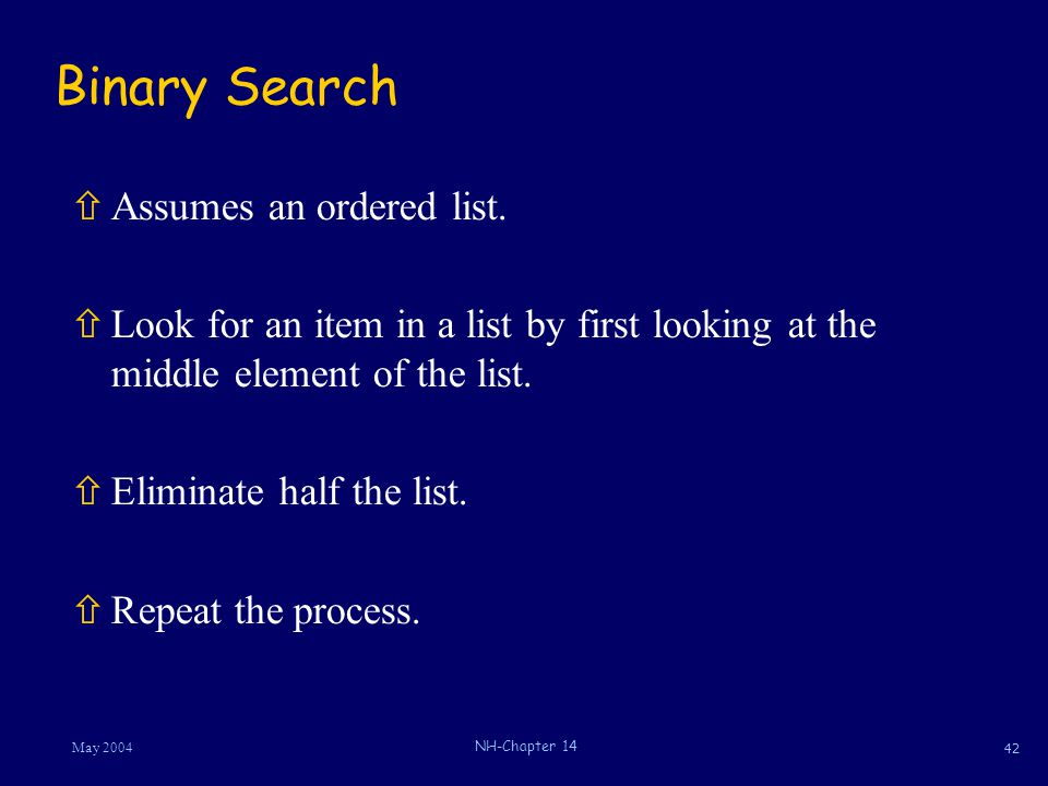 42 May 2004 NH-Chapter 14 Binary Search ñAssumes an ordered list.