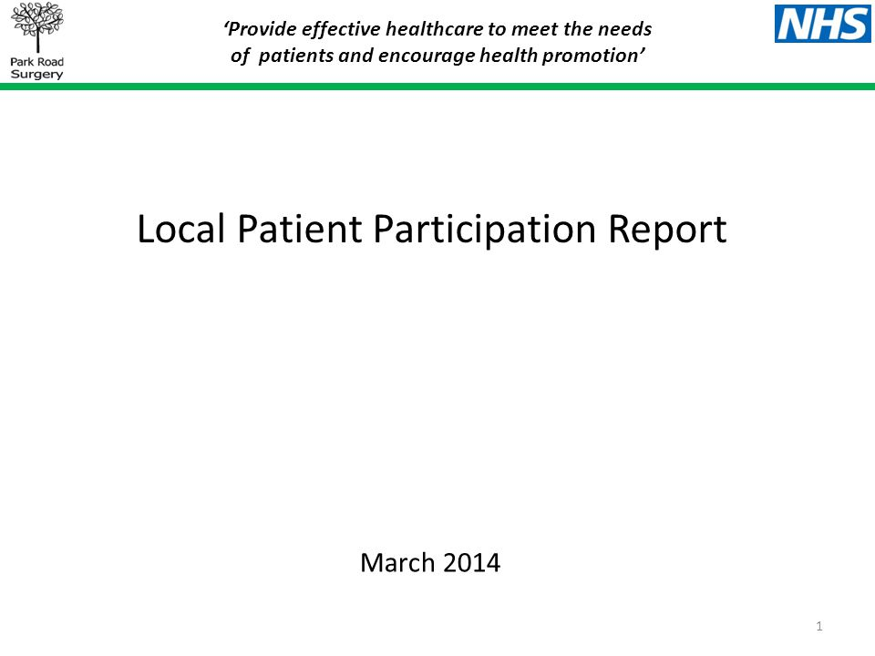 Local Patient Participation Report 'Provide effective healthcare to meet the needs of patients and encourage health promotion' March 2014 1