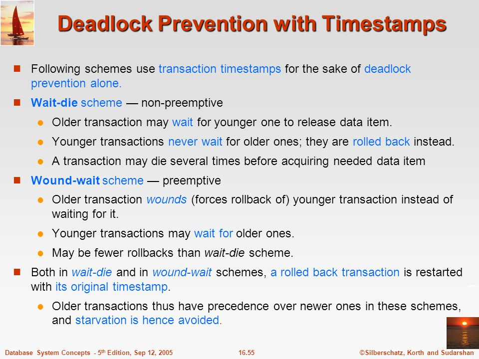 ©Silberschatz, Korth and Sudarshan16.55Database System Concepts - 5 th Edition, Sep 12, 2005 Deadlock Prevention with Timestamps Following schemes use