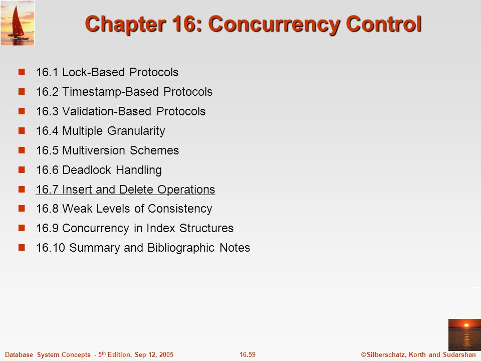 ©Silberschatz, Korth and Sudarshan16.59Database System Concepts - 5 th Edition, Sep 12, 2005 Chapter 16: Concurrency Control 16.1 Lock-Based Protocols