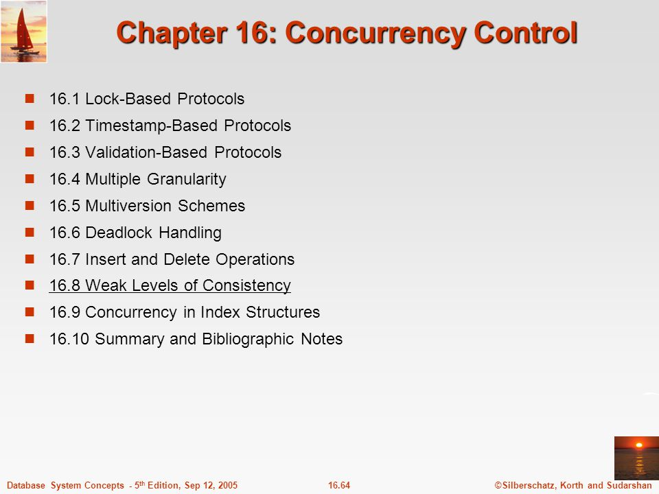 ©Silberschatz, Korth and Sudarshan16.64Database System Concepts - 5 th Edition, Sep 12, 2005 Chapter 16: Concurrency Control 16.1 Lock-Based Protocols