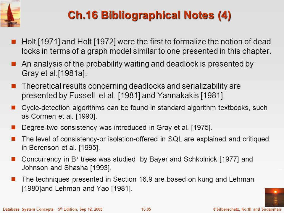 ©Silberschatz, Korth and Sudarshan16.85Database System Concepts - 5 th Edition, Sep 12, 2005 Ch.16 Bibliographical Notes (4) Holt [1971] and Holt [197