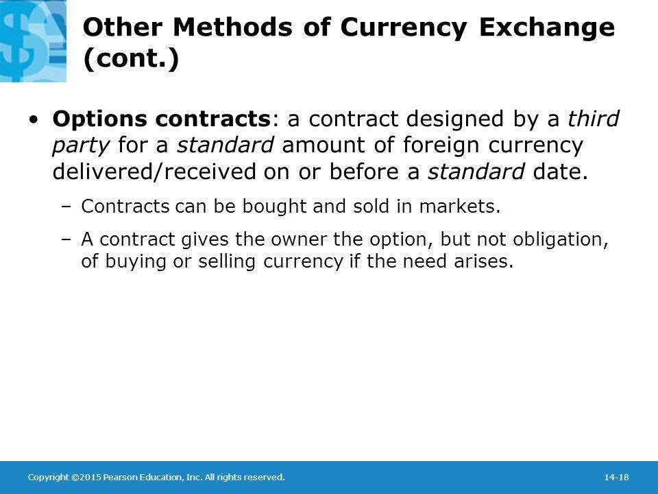 Copyright ©2015 Pearson Education, Inc. All rights reserved.14-18 Other Methods of Currency Exchange (cont.) Options contracts: a contract designed by