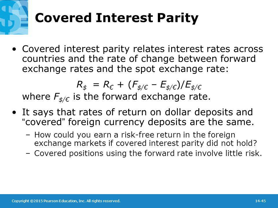 Copyright ©2015 Pearson Education, Inc. All rights reserved.14-45 Covered Interest Parity Covered interest parity relates interest rates across countr