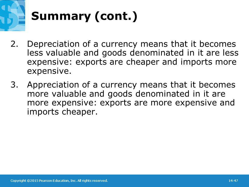 Copyright ©2015 Pearson Education, Inc. All rights reserved.14-47 Summary (cont.) 2.Depreciation of a currency means that it becomes less valuable and