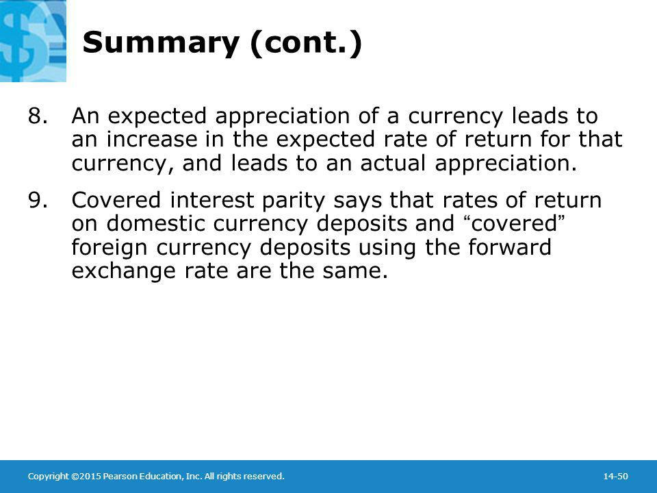 Copyright ©2015 Pearson Education, Inc. All rights reserved.14-50 Summary (cont.) 8.An expected appreciation of a currency leads to an increase in the