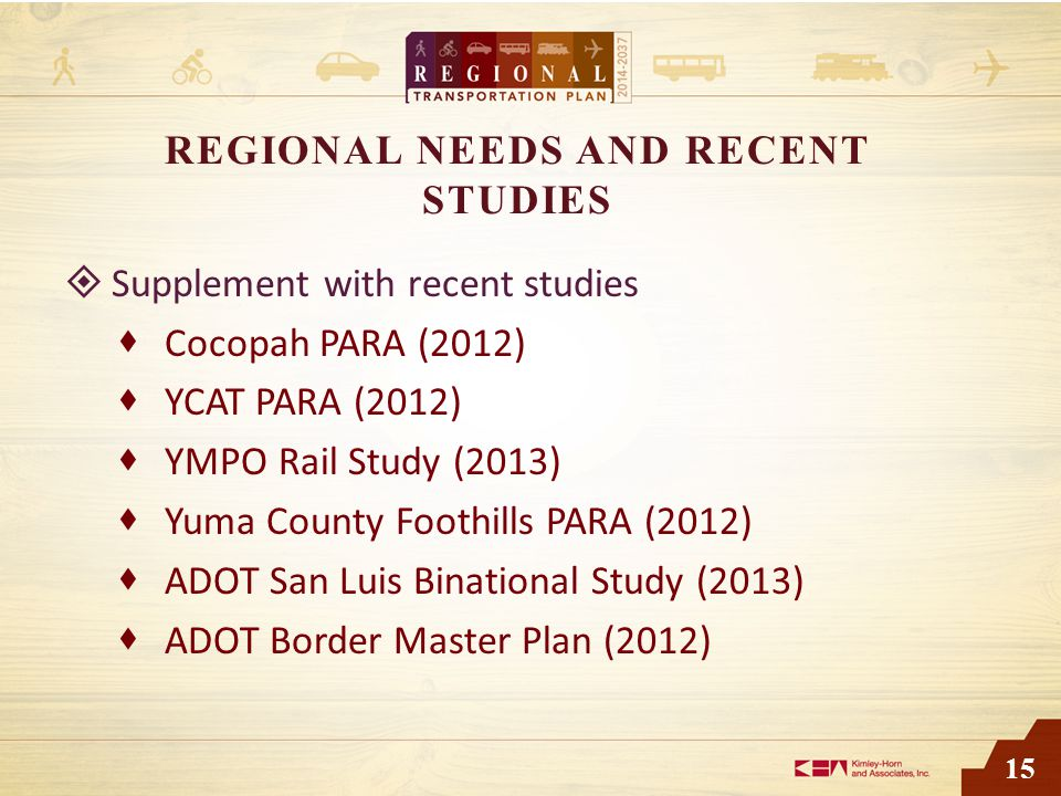 15 REGIONAL NEEDS AND RECENT STUDIES  Supplement with recent studies  Cocopah PARA (2012)  YCAT PARA (2012)  YMPO Rail Study (2013)  Yuma County