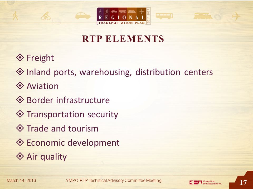 17 RTP ELEMENTS  Freight  Inland ports, warehousing, distribution centers  Aviation  Border infrastructure  Transportation security  Trade and t