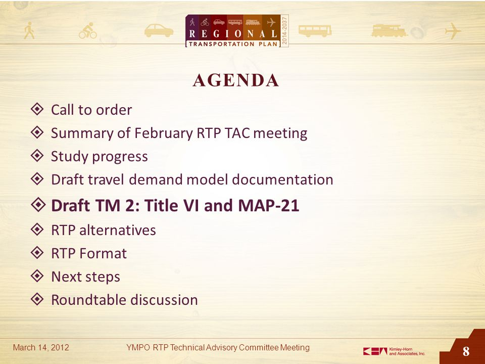 8 AGENDA  Call to order  Summary of February RTP TAC meeting  Study progress  Draft travel demand model documentation  Draft TM 2: Title VI and M