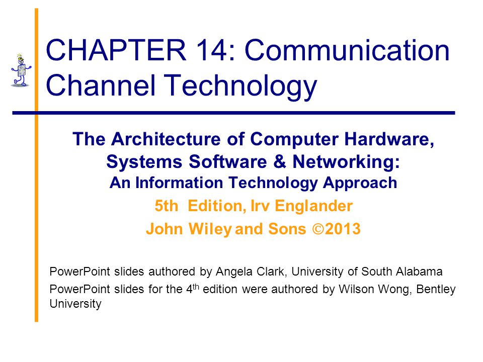 CHAPTER 14: Communication Channel Technology The Architecture of Computer Hardware, Systems Software & Networking: An Information Technology Approach