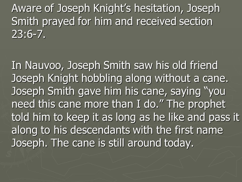 Aware of Joseph Knight's hesitation, Joseph Smith prayed for him and received section 23:6-7.