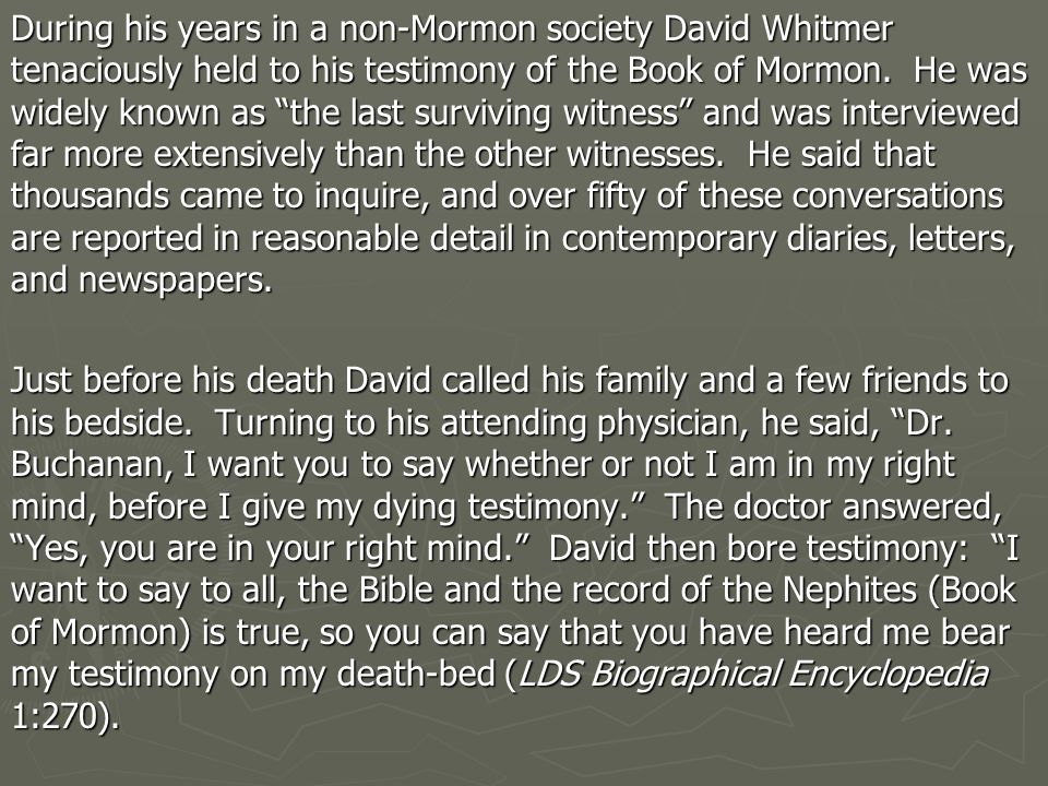 During his years in a non-Mormon society David Whitmer tenaciously held to his testimony of the Book of Mormon.