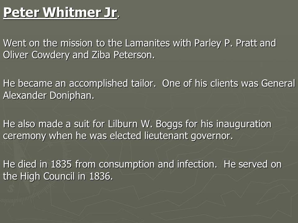 Peter Whitmer Jr. Went on the mission to the Lamanites with Parley P.
