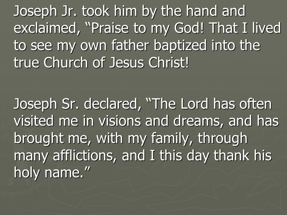 Joseph Jr. took him by the hand and exclaimed, Praise to my God.