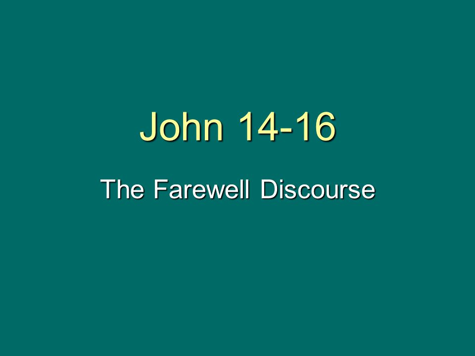 John 14-16 The Farewell Discourse