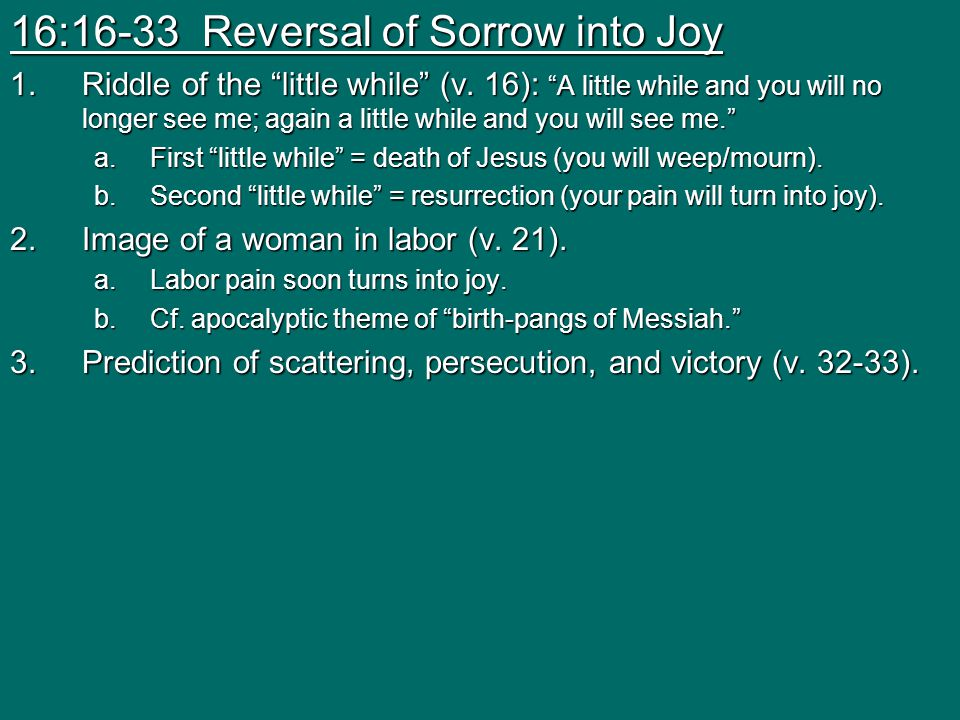 16:16-33 Reversal of Sorrow into Joy 1.Riddle of the little while (v.