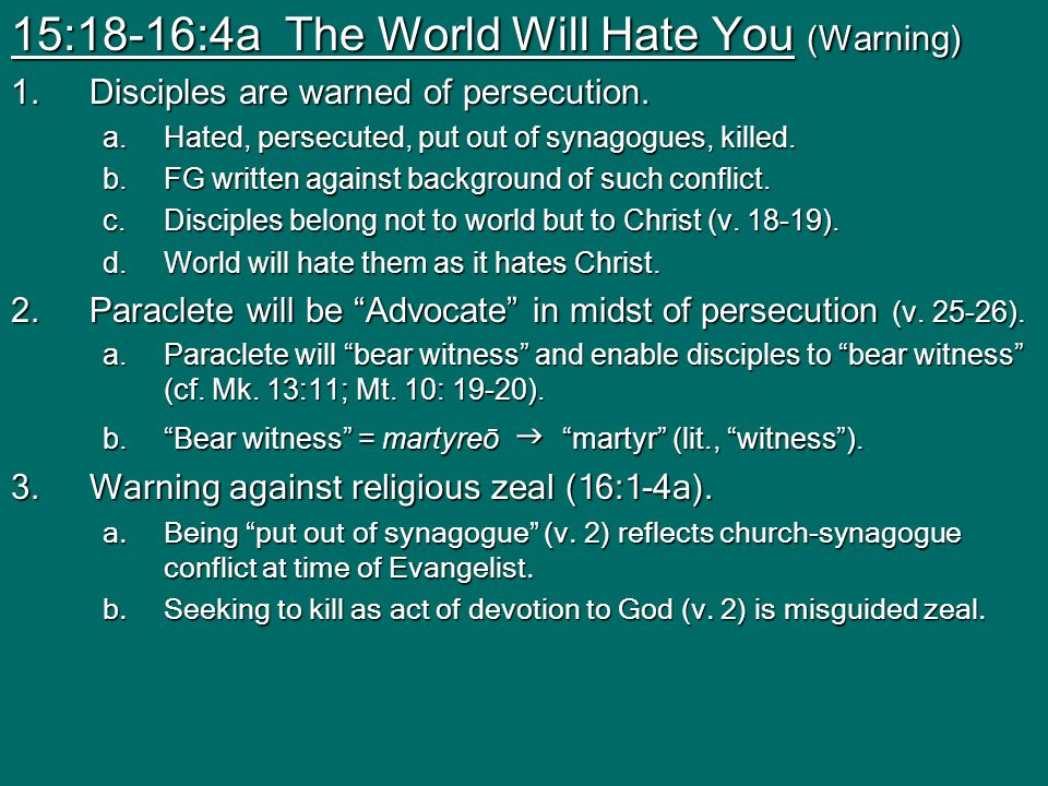 15:18-16:4a The World Will Hate You (Warning) 1.Disciples are warned of persecution.