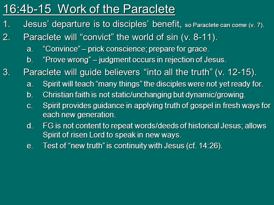 16:4b-15 Work of the Paraclete 1.Jesus' departure is to disciples' benefit, so Paraclete can come (v.
