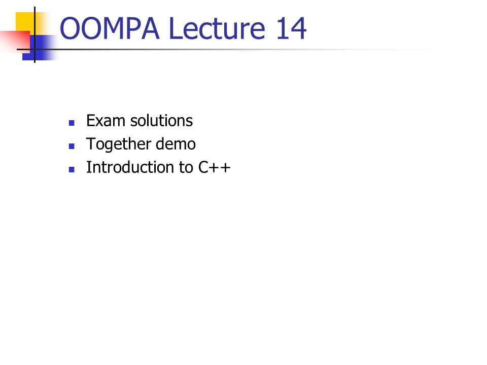OOMPA Lecture 14 Exam solutions Together demo Introduction to C++