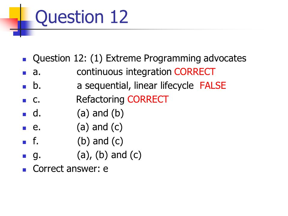 Question 12 Question 12: (1) Extreme Programming advocates a.