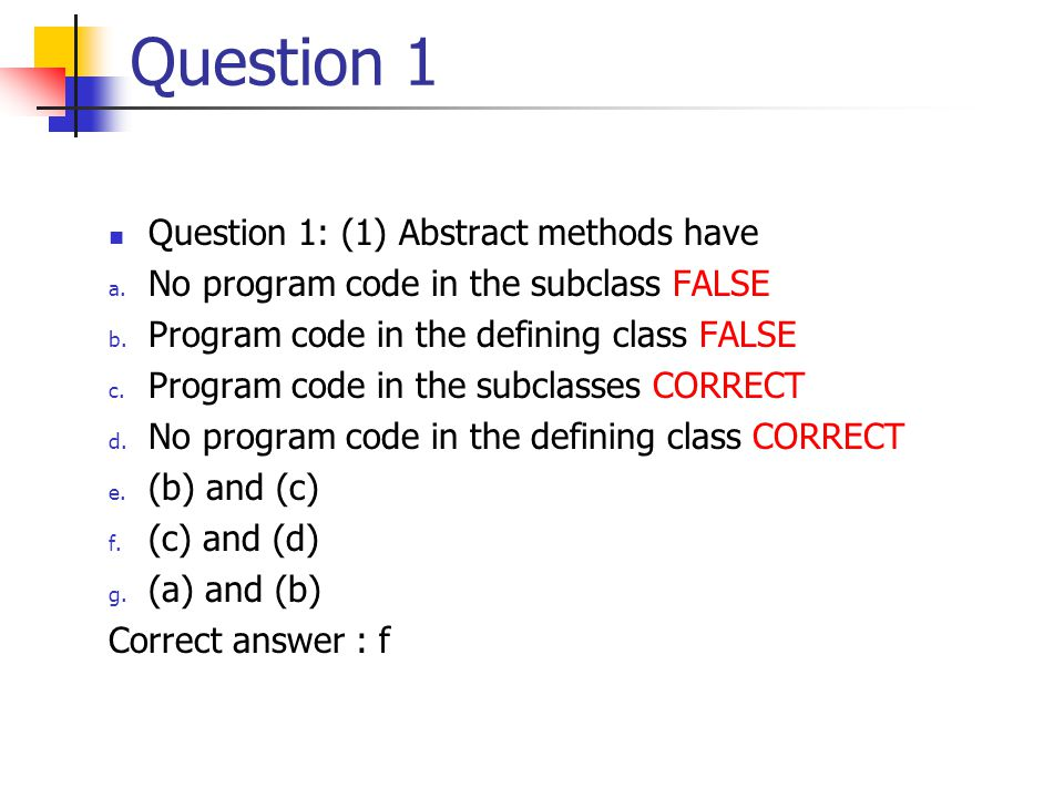 Question 1 Question 1: (1) Abstract methods have a.