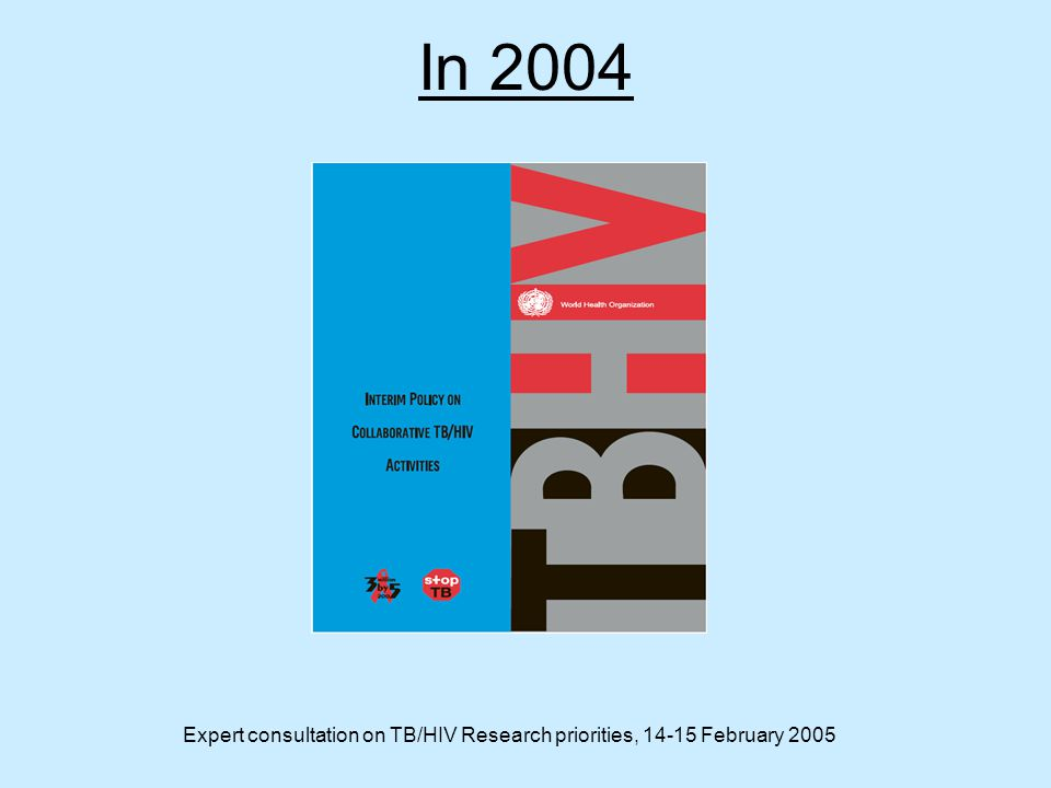 Expert consultation on TB/HIV Research priorities, 14-15 February 2005 In 2004