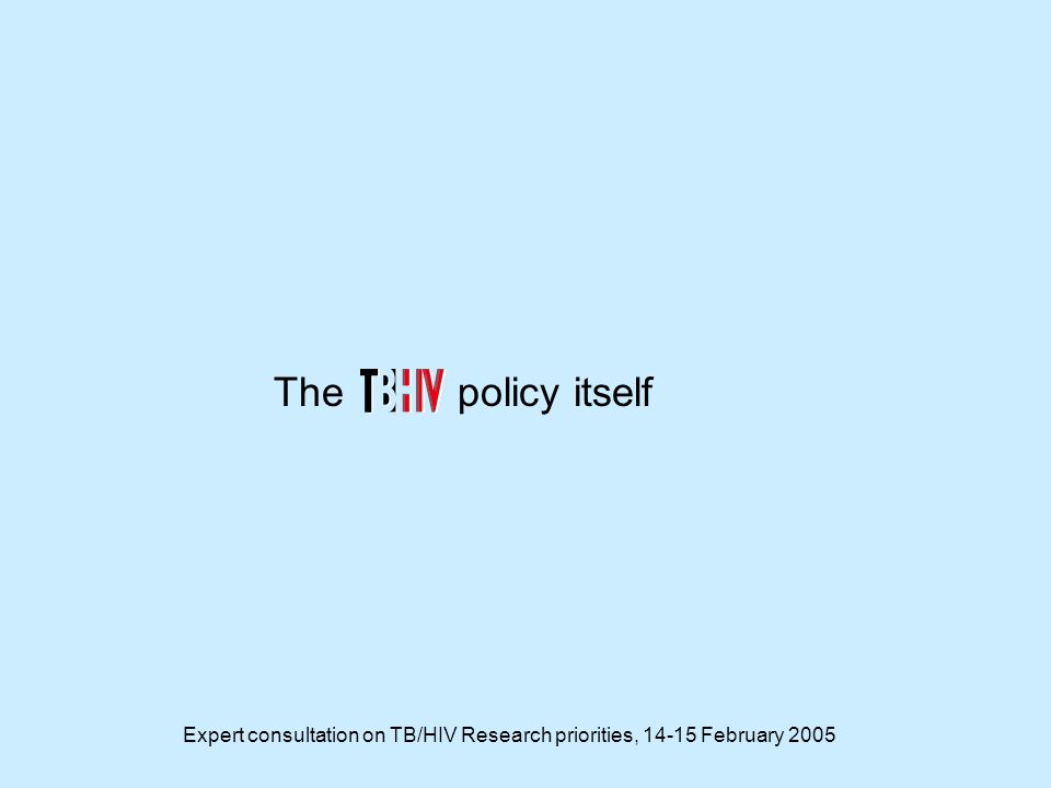 Expert consultation on TB/HIV Research priorities, 14-15 February 2005 The policy itself