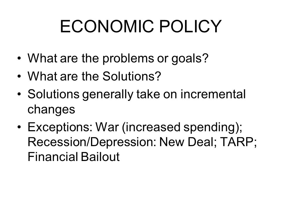 ECONOMIC POLICY What are the problems or goals. What are the Solutions.