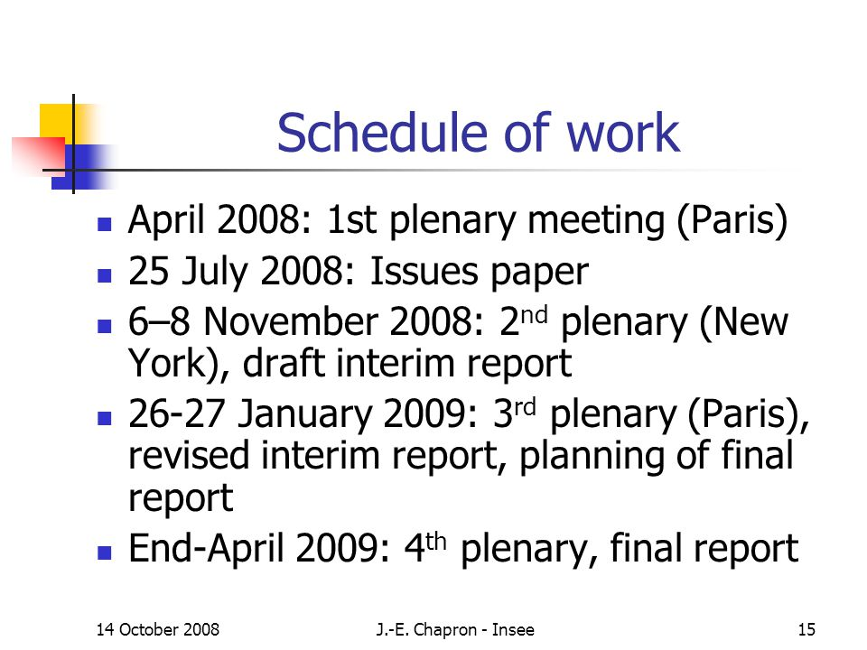 14 October 2008J.-E. Chapron - Insee15 Schedule of work April 2008: 1st plenary meeting (Paris) 25 July 2008: Issues paper 6–8 November 2008: 2 nd ple