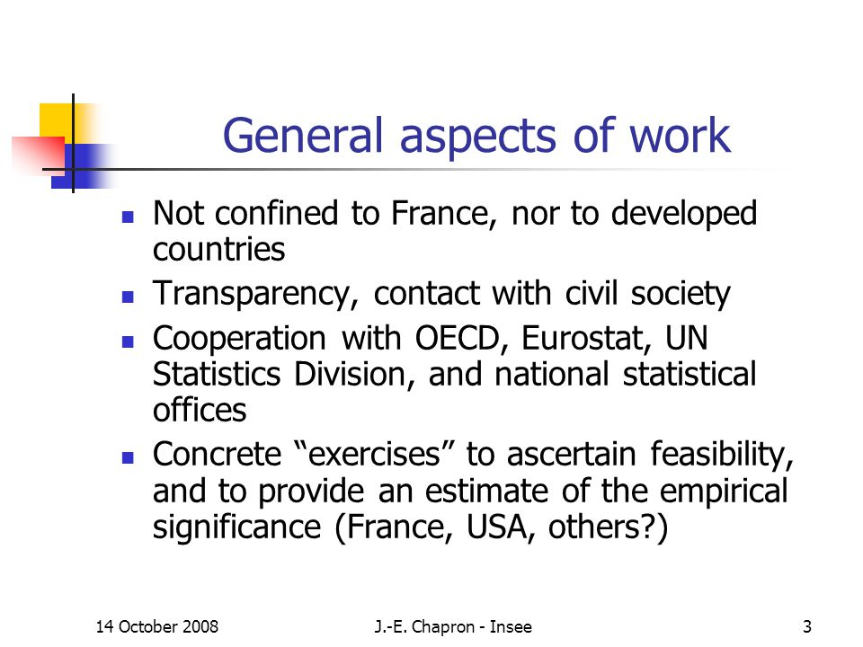 14 October 2008J.-E. Chapron - Insee3 General aspects of work Not confined to France, nor to developed countries Transparency, contact with civil soci