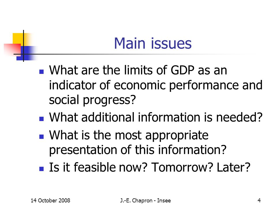 14 October 2008J.-E. Chapron - Insee4 Main issues What are the limits of GDP as an indicator of economic performance and social progress? What additio