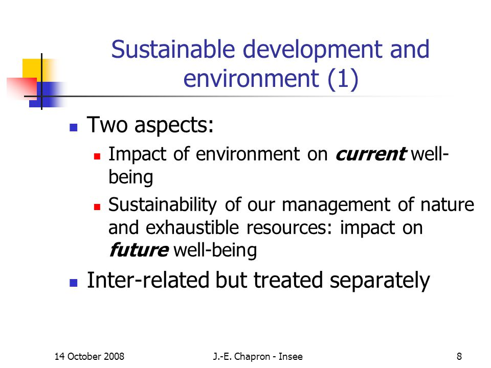 14 October 2008J.-E. Chapron - Insee8 Sustainable development and environment (1) Two aspects: Impact of environment on current well- being Sustainabi