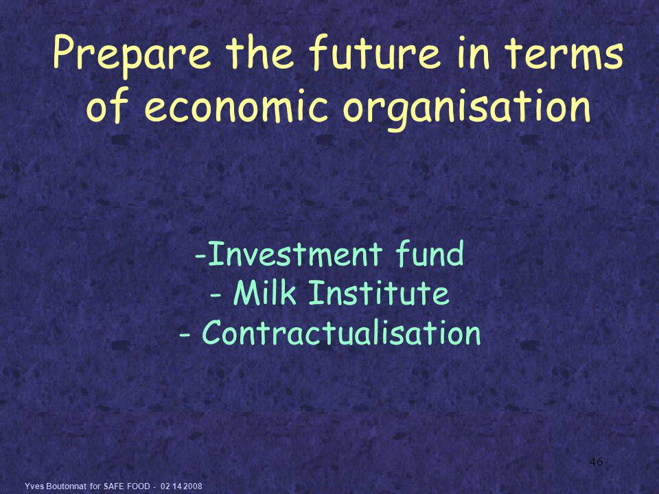 Yves Boutonnat for SAFE FOOD - 02 14 2008 46 -Investment fund - Milk Institute - Contractualisation Prepare the future in terms of economic organisation
