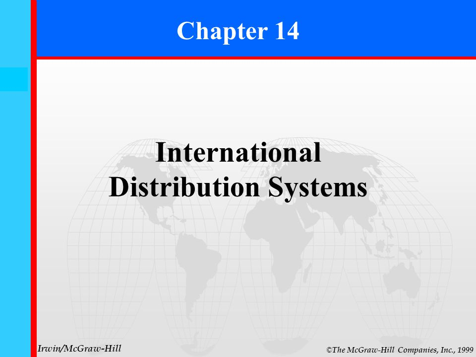 14- 0 © The McGraw-Hill Companies, Inc., 1999 Irwin/McGraw-Hill Chapter 14 International Distribution Systems