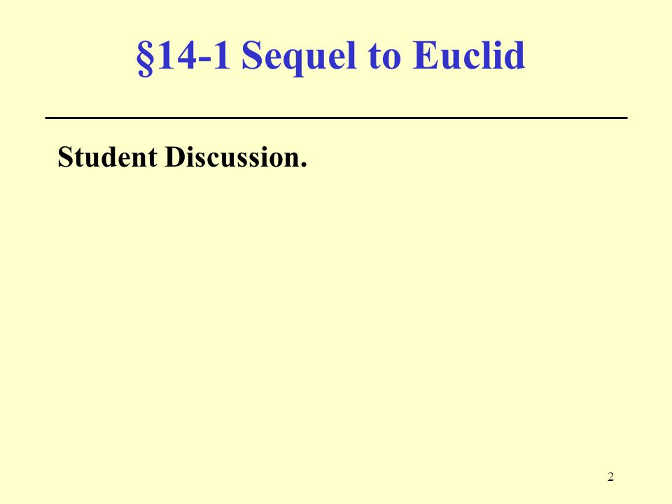 2 §14-1 Sequel to Euclid Student Discussion.