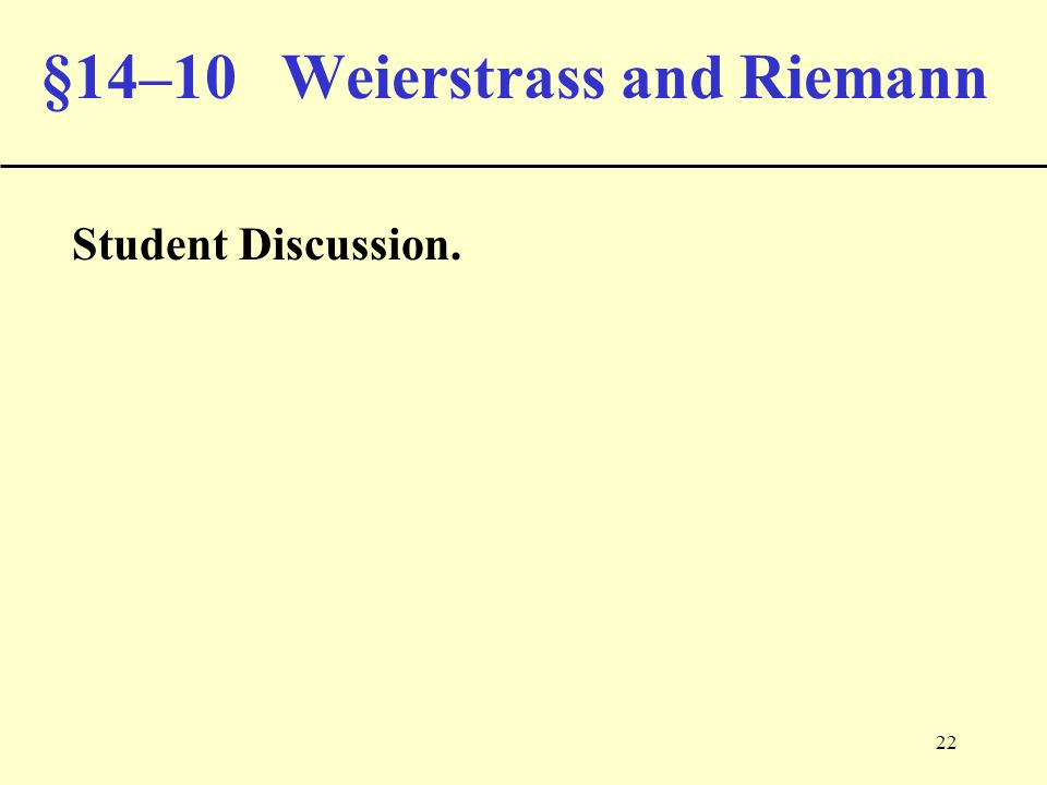 22 §14–10 Weierstrass and Riemann Student Discussion.