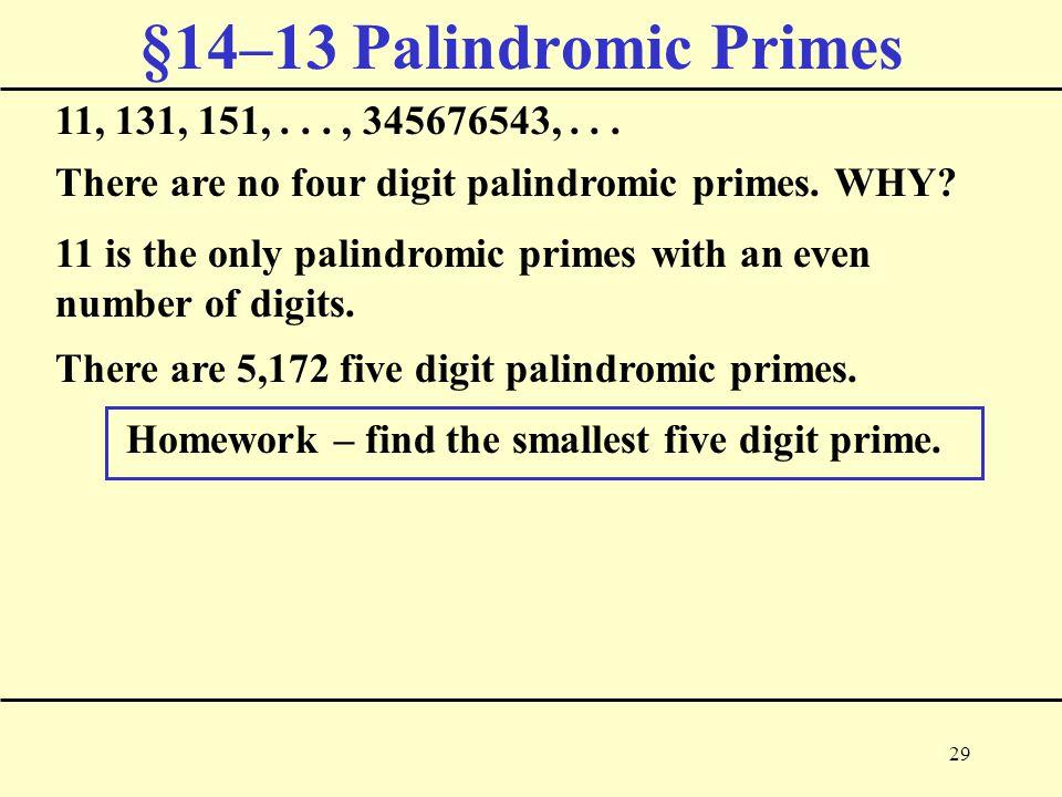 29 §14–13 Palindromic Primes 11, 131, 151,..., 345676543,...