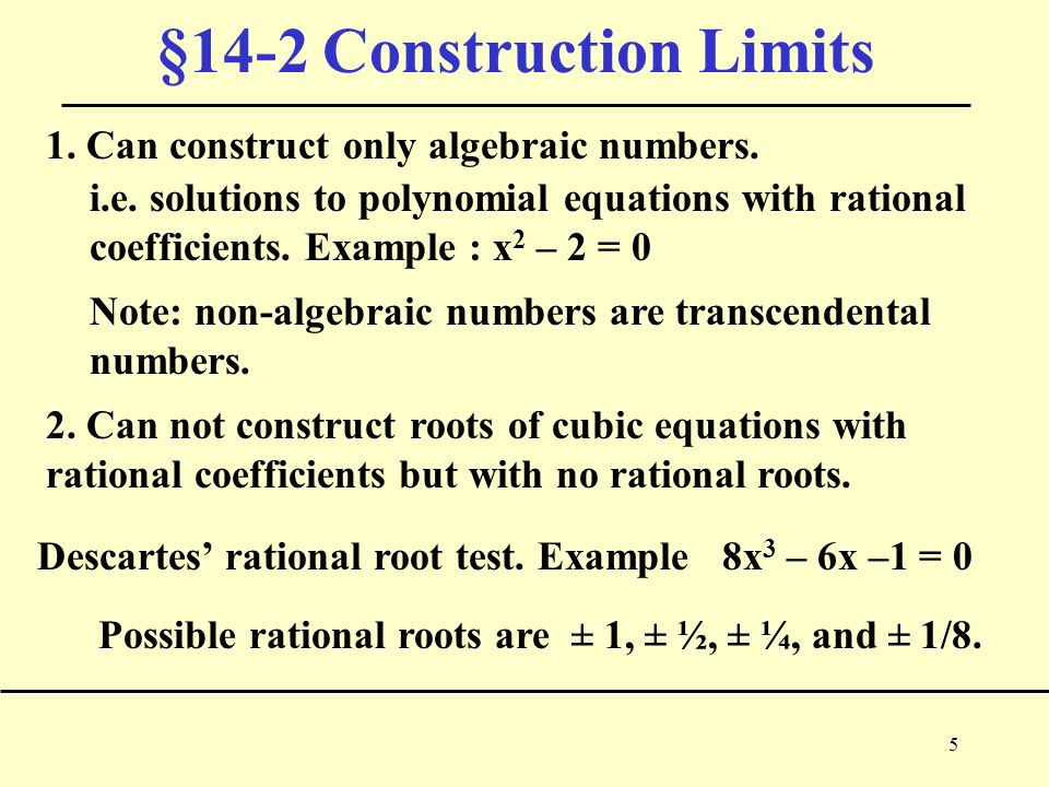 5 §14-2 Construction Limits 1. Can construct only algebraic numbers.